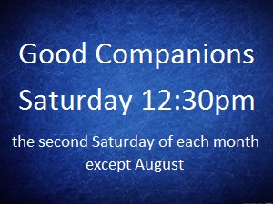 Good Companions Saturday 12:30pm, second Saturday each month (except August)